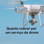 Qual o valor de um serviço com Drone