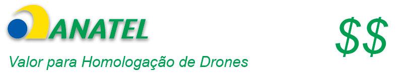 Valor para Homologar um drone